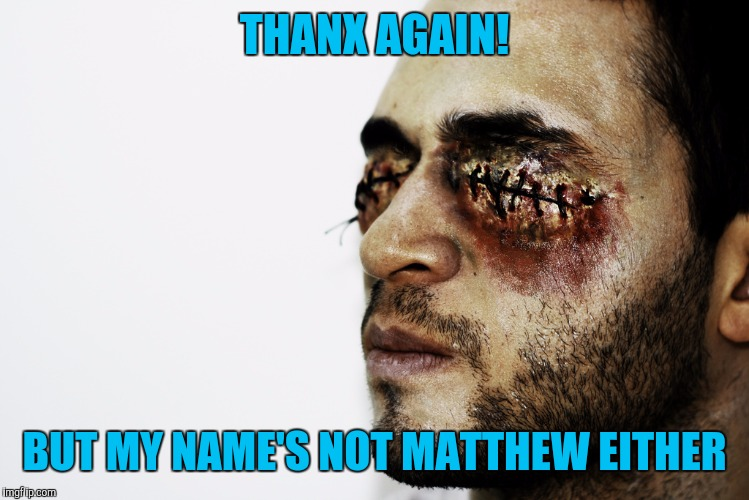 THANX AGAIN! BUT MY NAME'S NOT MATTHEW EITHER | made w/ Imgflip meme maker