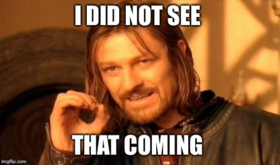 One Does Not Simply Meme | I DID NOT SEE THAT COMING | image tagged in memes,one does not simply | made w/ Imgflip meme maker