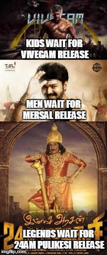 tamil movies | KIDS WAIT FOR VIVEGAM RELEASE LEGENDS WAIT FOR 24AM PULIKESI RELEASE MEN WAIT FOR MERSAL RELEASE | image tagged in ajith kumar,ilayathalapathy vijay,thala,vadivelu,pulikesi | made w/ Imgflip meme maker