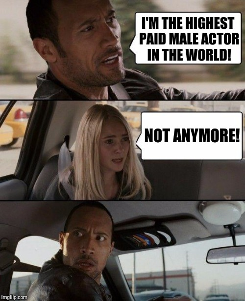 Maybe now he'll run for POTUS! | I'M THE HIGHEST PAID MALE ACTOR IN THE WORLD! NOT ANYMORE! | image tagged in memes,the rock driving,potus,mark wahlberg | made w/ Imgflip meme maker