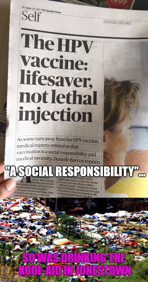 "HPV A... | ""A SOCIAL RESPONSIBILITY""... SO WAS DRINKING THE KOOL-AID IN JONESTOWN 