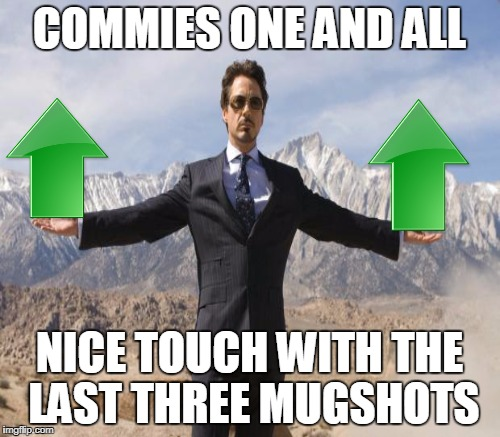 COMMIES ONE AND ALL NICE TOUCH WITH THE LAST THREE MUGSHOTS | made w/ Imgflip meme maker
