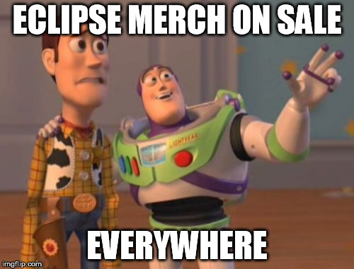 Everywhere I go | ECLIPSE MERCH ON SALE EVERYWHERE | image tagged in memes,x,x everywhere,x x everywhere | made w/ Imgflip meme maker