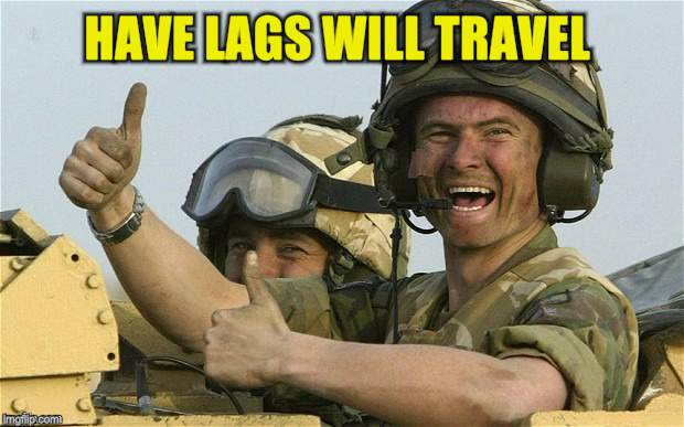 HAVE LAGS WILL TRAVEL | made w/ Imgflip meme maker