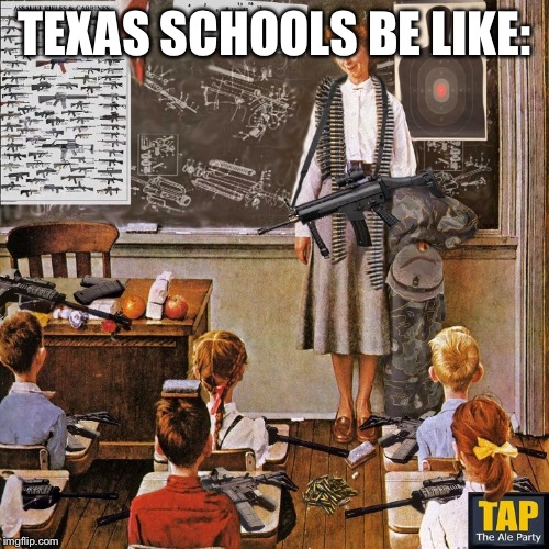 TEXAS SCHOOLS BE LIKE: | image tagged in memes,texas,guns,school | made w/ Imgflip meme maker