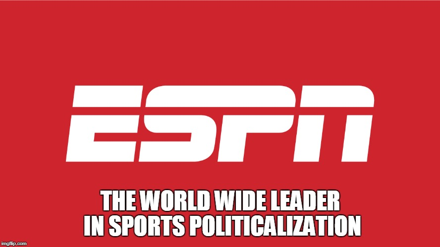 THE WORLD WIDE LEADER IN SPORTS POLITICALIZATION | image tagged in espn logo,espn | made w/ Imgflip meme maker