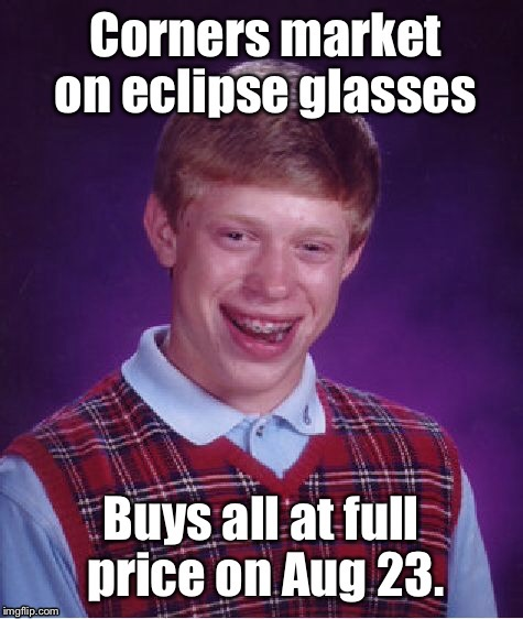 Another Bankrupt Brian meme  | . | image tagged in memes,bad luck brian,eclipse,solar glasses,corner market,too late | made w/ Imgflip meme maker