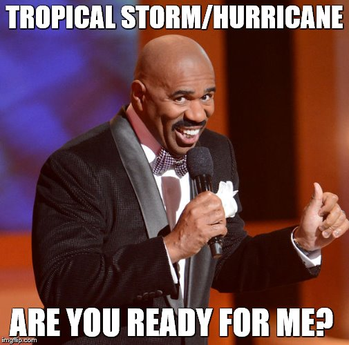 TROPICAL STORM/HURRICANE ARE YOU READY FOR ME? | image tagged in steve harvey | made w/ Imgflip meme maker