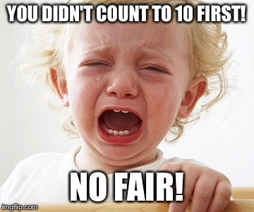 YOU DIDN'T COUNT TO 10 FIRST! NO FAIR! | made w/ Imgflip meme maker