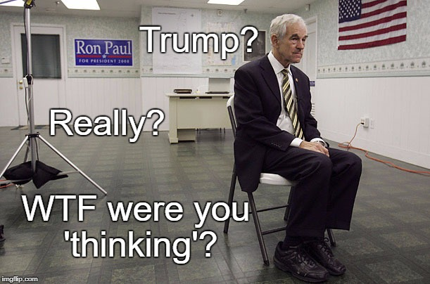Ron Paul dissapoint |  Trump? Really? WTF were you 'thinking'? | image tagged in ron paul dissapoint | made w/ Imgflip meme maker