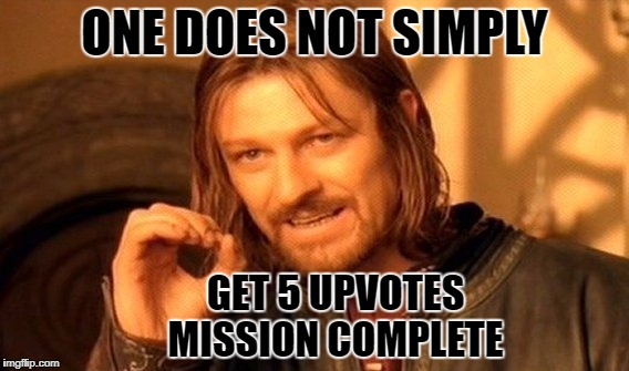 One Does Not Simply Meme | ONE DOES NOT SIMPLY GET 5 UPVOTES MISSION COMPLETE | image tagged in memes,one does not simply | made w/ Imgflip meme maker