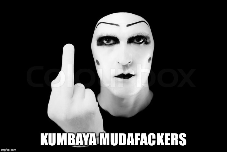 KUMBAYA MUDAFACKERS | made w/ Imgflip meme maker