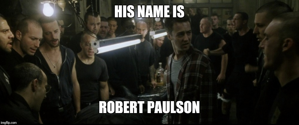 HIS NAME IS ROBERT PAULSON | made w/ Imgflip meme maker