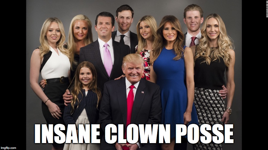 INSANE CLOWN POSSE | image tagged in trump family | made w/ Imgflip meme maker