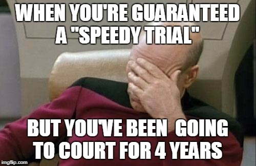 "Captain Picard Facepalm Meme | WHEN YOU'RE GUARANTEED A ""SPEEDY TRIAL"" BUT YOU'VE BEEN  GOING TO COURT FOR 4 YEARS 