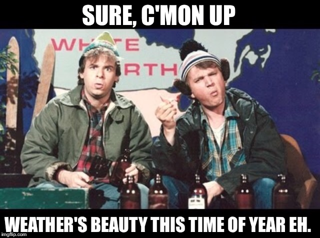 SURE, C'MON UP WEATHER'S BEAUTY THIS TIME OF YEAR EH. | made w/ Imgflip meme maker