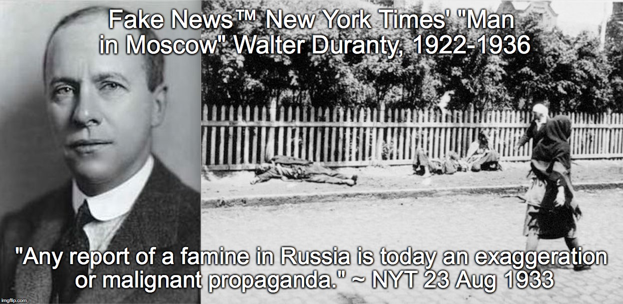 "NYT WALTER DURANTY HOLODOMOR DENIAL | Fake News™ New York Times' ""Man in Moscow""Walter Duranty, 1922-1936 ""Any report of a famine in Russia is today an exaggeration or malignant 