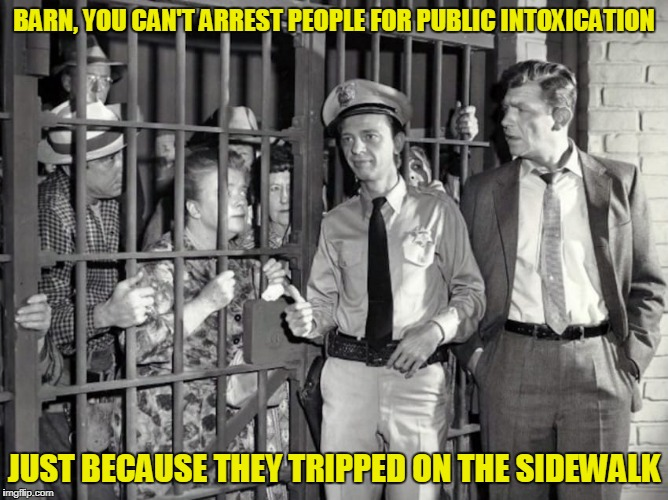BARN, YOU CAN'T ARREST PEOPLE FOR PUBLIC INTOXICATION JUST BECAUSE THEY TRIPPED ON THE SIDEWALK | made w/ Imgflip meme maker