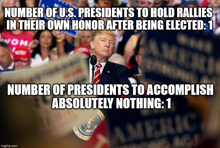One Man Stands Alone | NUMBER OF U.S. PRESIDENTS TO HOLD RALLIES IN THEIR OWN HONOR AFTER BEING ELECTED: 1 NUMBER OF PRESIDENTS TO ACCOMPLISH ABSOLUTELY NOTHING: 1 | image tagged in memes,pepperidge farm remembers,batman slapping robin,philosoraptor,trump | made w/ Imgflip meme maker