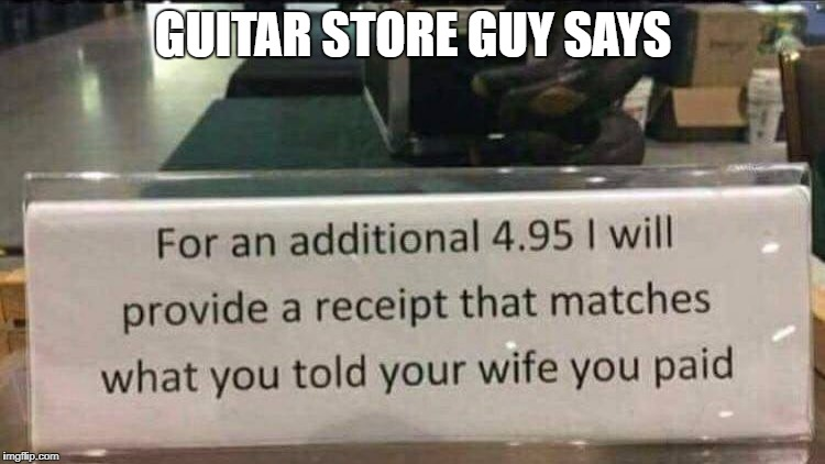 GUITAR STORE GUY SAYS | image tagged in receipt | made w/ Imgflip meme maker