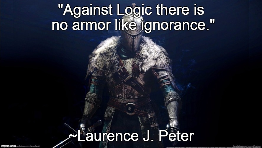 "Ignorance as Armor | ""Against Logic there is no armor like ignorance."" ~Laurence J. Peter 