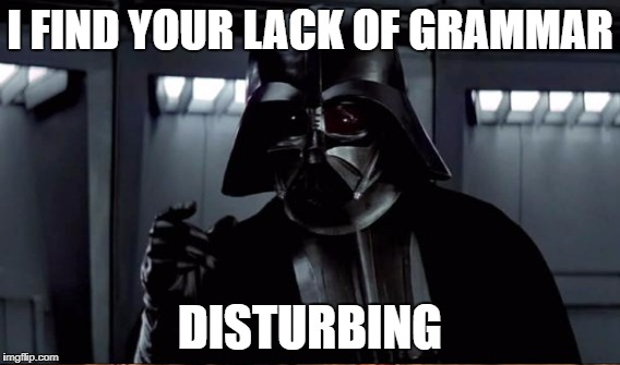 I FIND YOUR LACK OF GRAMMAR DISTURBING | made w/ Imgflip meme maker