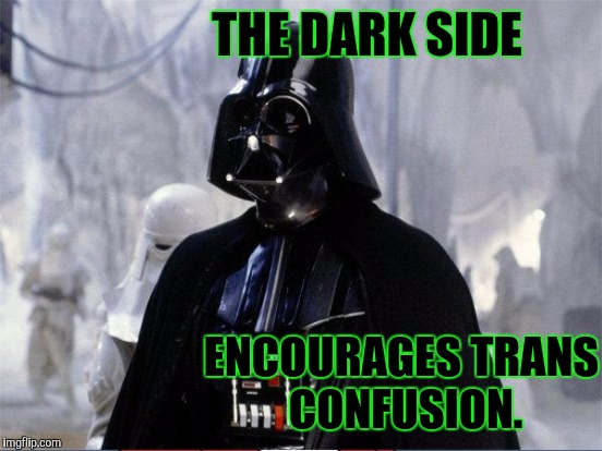 THE DARK SIDE ENCOURAGES TRANS CONFUSION. | made w/ Imgflip meme maker
