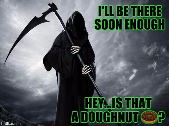 I'LL BE THERE SOON ENOUGH HEY...IS THAT A DOUGHNUT  | made w/ Imgflip meme maker