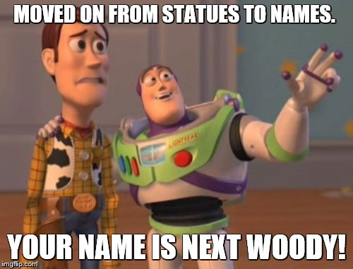 Robert Lee.....ASIAN! | MOVED ON FROM STATUES TO NAMES. YOUR NAME IS NEXT WOODY! | image tagged in memes,x x everywhere | made w/ Imgflip meme maker