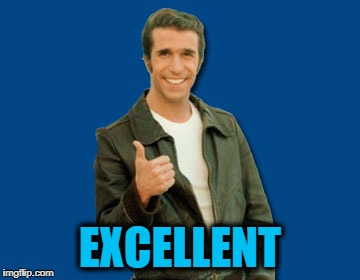 the Fonz | EXCELLENT | image tagged in the fonz | made w/ Imgflip meme maker