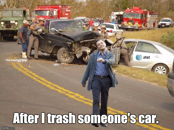 After I trash someone's car. | made w/ Imgflip meme maker