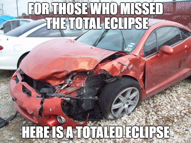 FOR THOSE WHO MISSED THE TOTAL ECLIPSE HERE IS A TOTALED ECLIPSE | image tagged in eclipse | made w/ Imgflip meme maker