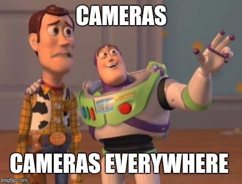 X, X Everywhere Meme | CAMERAS CAMERAS EVERYWHERE | image tagged in memes,x,x everywhere,x x everywhere | made w/ Imgflip meme maker