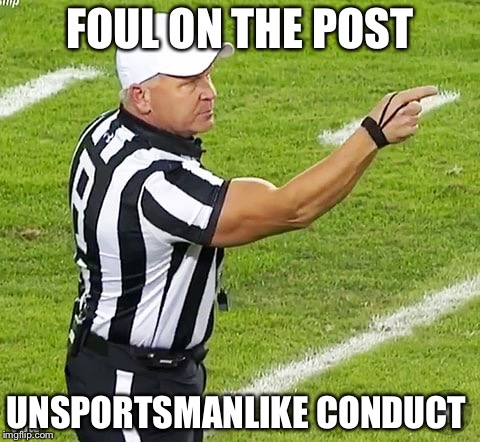 FOUL ON THE POST UNSPORTSMANLIKE CONDUCT | image tagged in funny memes,facebook,referee,twitter | made w/ Imgflip meme maker