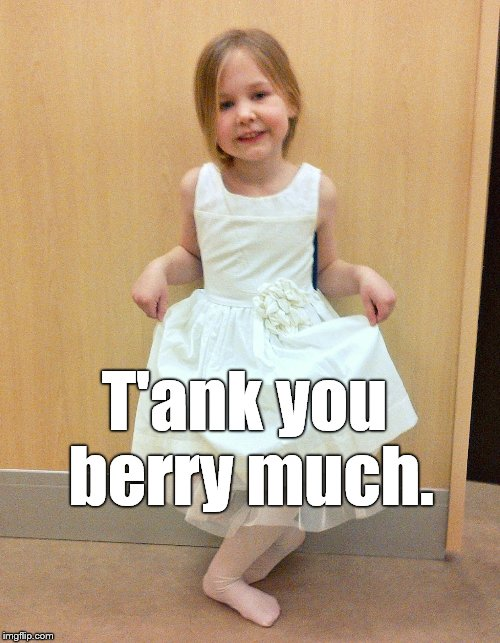 Tank you much | T'ank you berry much. | image tagged in tank you much | made w/ Imgflip meme maker