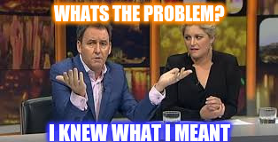 Mike is never wrong, just ask him | WHATS THE PROBLEM? I KNEW WHAT I MEANT | image tagged in nz,hosking,election,maori | made w/ Imgflip meme maker
