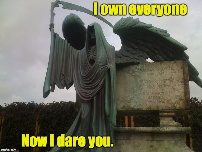 Come for me?  I'm coming for you! | I own everyone Now I dare you. | image tagged in statue,death,grim reaper | made w/ Imgflip meme maker