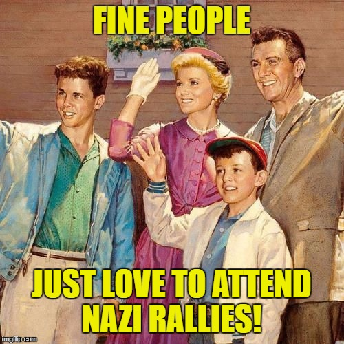 FINE PEOPLE JUST LOVE TO ATTEND NAZI RALLIES! | image tagged in thecleavers | made w/ Imgflip meme maker