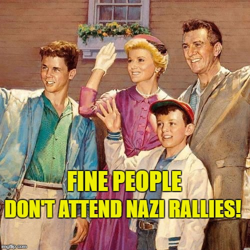 FINE PEOPLE DON'T ATTEND NAZI RALLIES! | image tagged in thecleavers | made w/ Imgflip meme maker