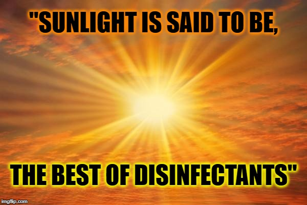 "sunshine | ""SUNLIGHT IS SAID TO BE, THE BEST OF DISINFECTANTS"" 