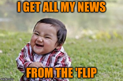 Evil Toddler Meme | I GET ALL MY NEWS FROM THE 'FLIP | image tagged in memes,evil toddler | made w/ Imgflip meme maker