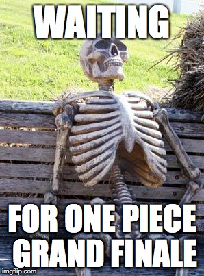 Waiting Skeleton Meme | WAITING FOR ONE PIECE GRAND FINALE | image tagged in memes,waiting skeleton | made w/ Imgflip meme maker