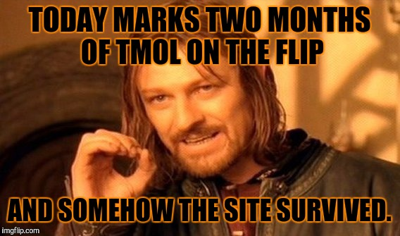 THANKS TO ALL FOR THE FUN AND FRIENDSHIP! :D | TODAY MARKS TWO MONTHS OF TMOL ON THE FLIP AND SOMEHOW THE SITE SURVIVED. | image tagged in funny,one does not simply,memes | made w/ Imgflip meme maker