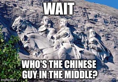 ESPN must purge the entire Lee family | WAIT WHO'S THE CHINESE GUY IN THE MIDDLE? | image tagged in stone mountain confederate memorial,lee,robert lee,memes | made w/ Imgflip meme maker