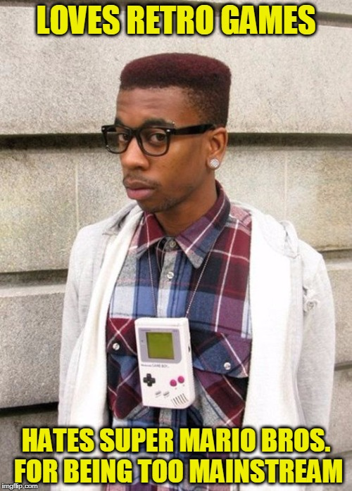 Game Boy Hipster | LOVES RETRO GAMES HATES SUPER MARIO BROS. FOR BEING TOO MAINSTREAM | image tagged in game boy hipster,game boy,hipster | made w/ Imgflip meme maker