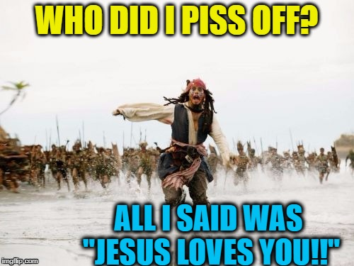 "Pirates of the Caribbean | WHO DID I PISS OFF? ALL I SAID WAS ""JESUS LOVES YOU!!"" 