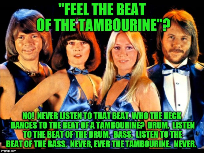 "Abba Dancing Queen Tambourine Beat | ""FEEL THE BEAT OF THE TAMBOURINE""? NO!  NEVER LISTEN TO THAT BEAT. WHO THE HECK DANCES TO THE BEAT OF A TAMBOURINE?  DRUM.  LISTEN TO THE BE 
