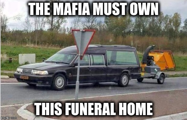 You Gun Em We Grind Them Funeral Home | THE MAFIA MUST OWN THIS FUNERAL HOME | image tagged in memes,custom template,funny images,ground to perfection | made w/ Imgflip meme maker