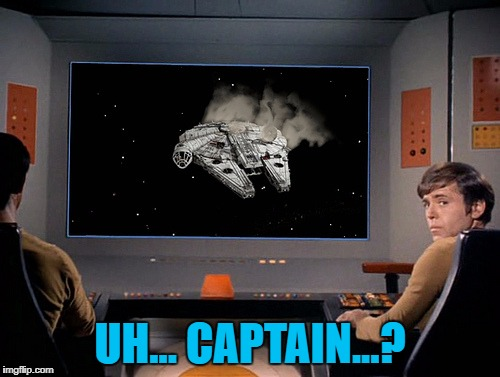 That's no moon... :) | UH... CAPTAIN...? | image tagged in memes,star trek,star wars,tv,films,sci-fi | made w/ Imgflip meme maker