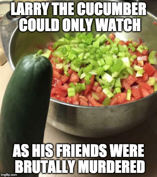 NOOOOOOO!!!!!! | LARRY THE CUCUMBER COULD ONLY WATCH AS HIS FRIENDS WERE BRUTALLY MURDERED | image tagged in larry,veggie tales,cumcumber,iwanttobebacon,iwanttobebaconcom | made w/ Imgflip meme maker